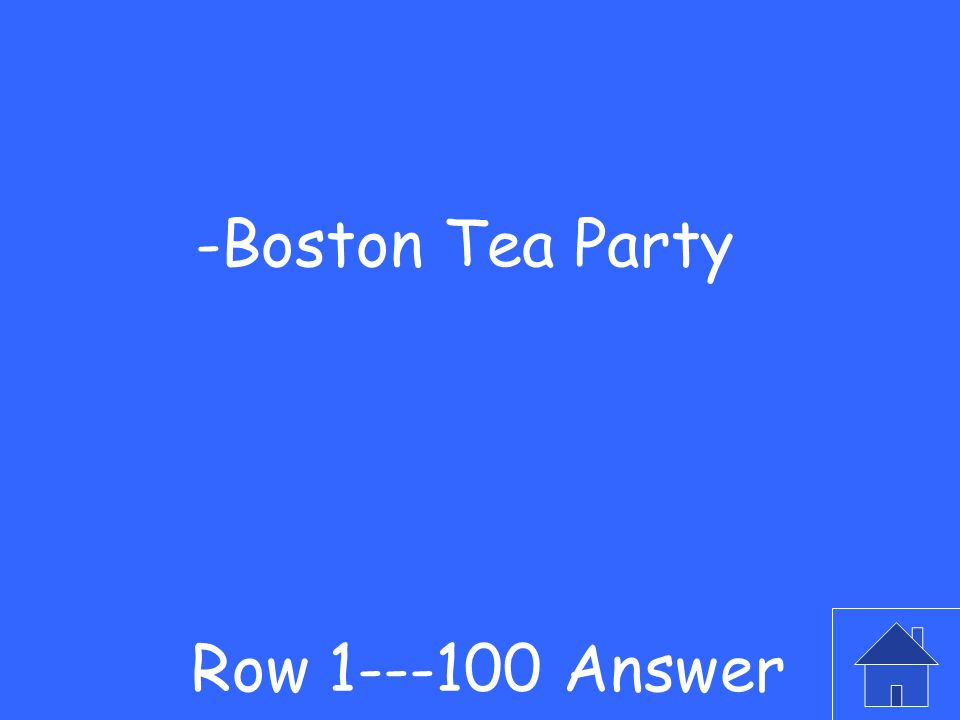 -Name the event when colonists dressed as Indians through valuable British property into the harbor.
