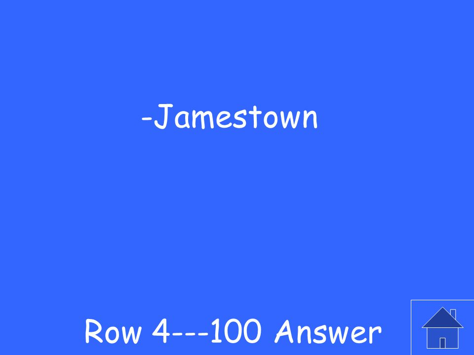 -This was the first successful English colony in America Row 4---100 Question