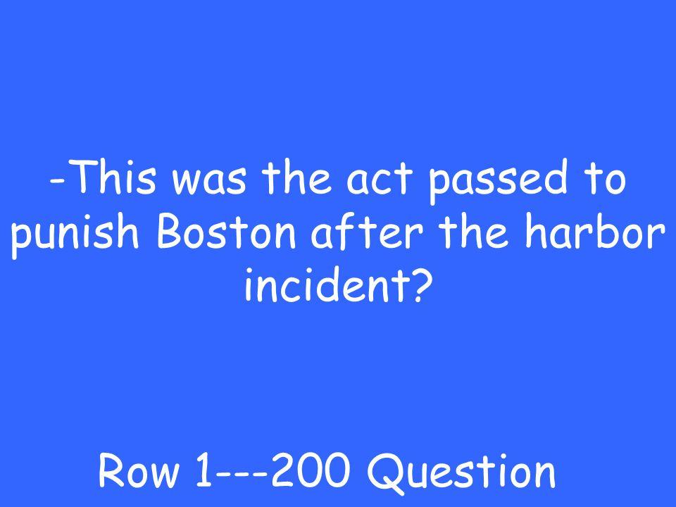 -Boston Tea Party Row 1---100 Answer