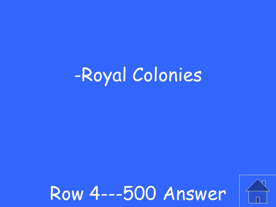 -These are colonies that are owned by the king Row 4---500 Question