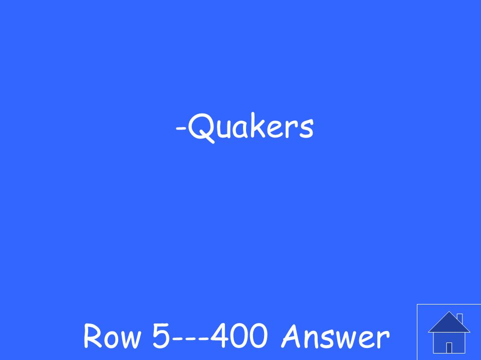 -What religious group was the Pennsylvania colony founded to welcome Row 5---400 Question