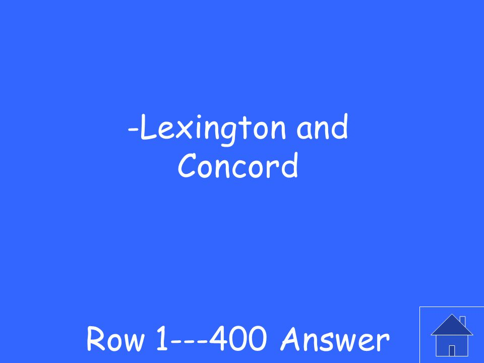 -These were the first two battles of the Revolutionary War? Row 1---400 Question