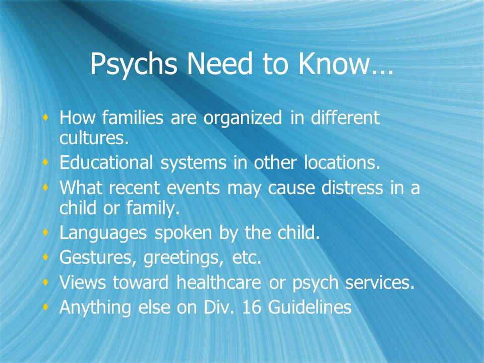 Psychs Need to Know…  How families are organized in different cultures.