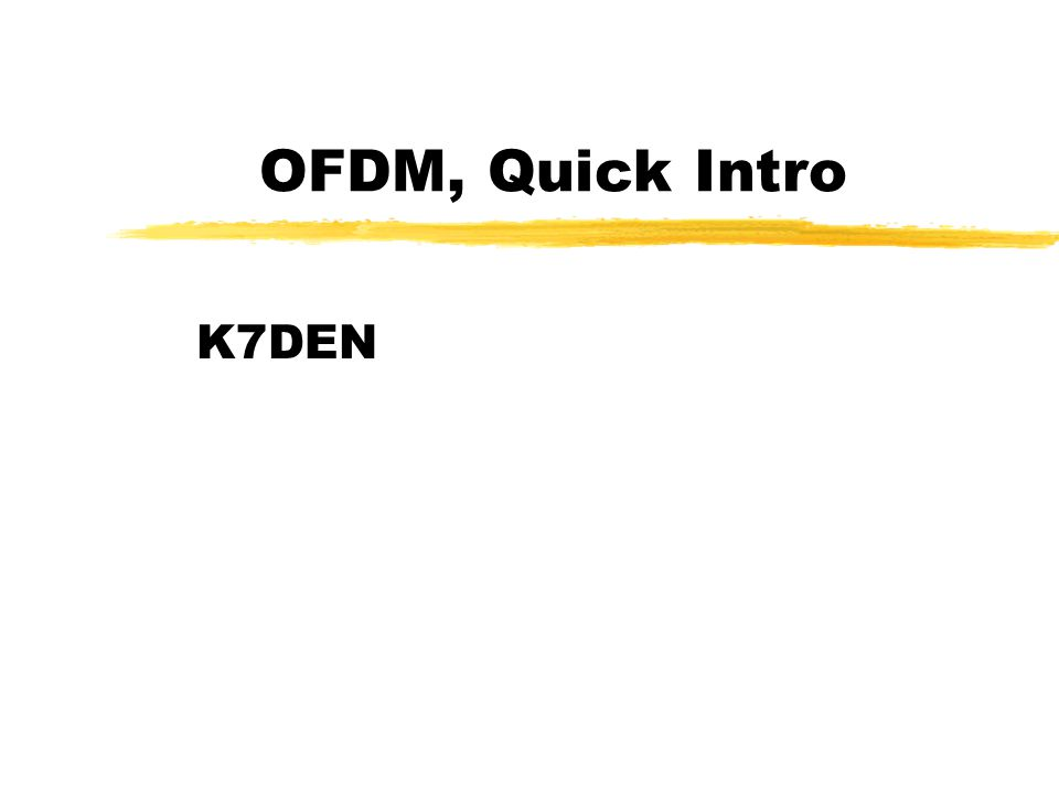 OFDM, Quick Intro K7DEN