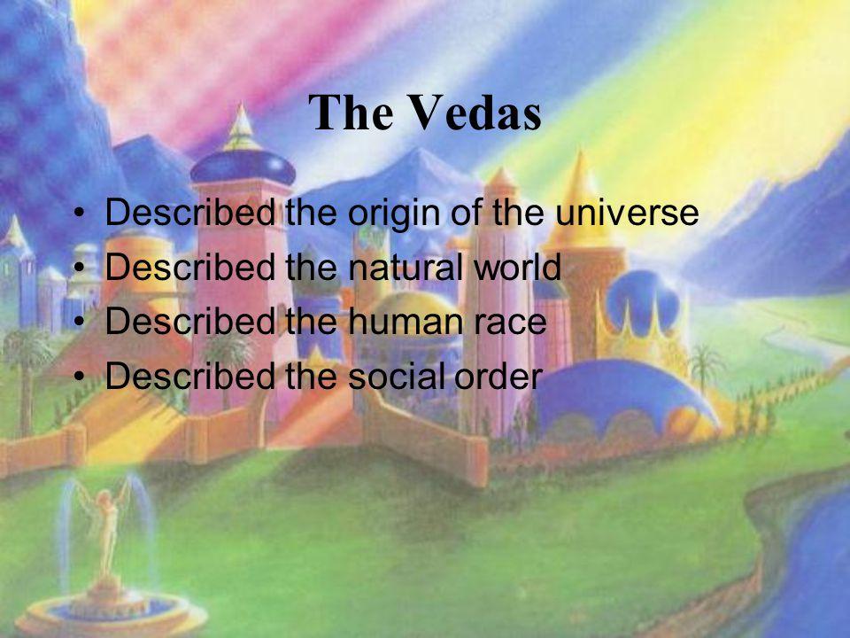 The Vedas Described the origin of the universe Described the natural world Described the human race Described the social order