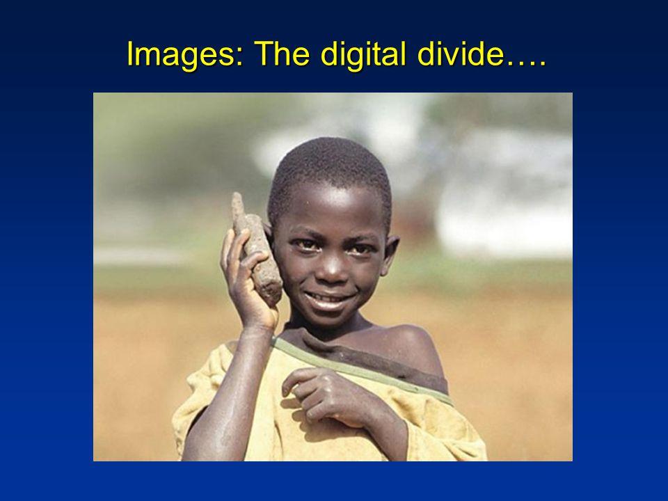 Images: The digital divide….