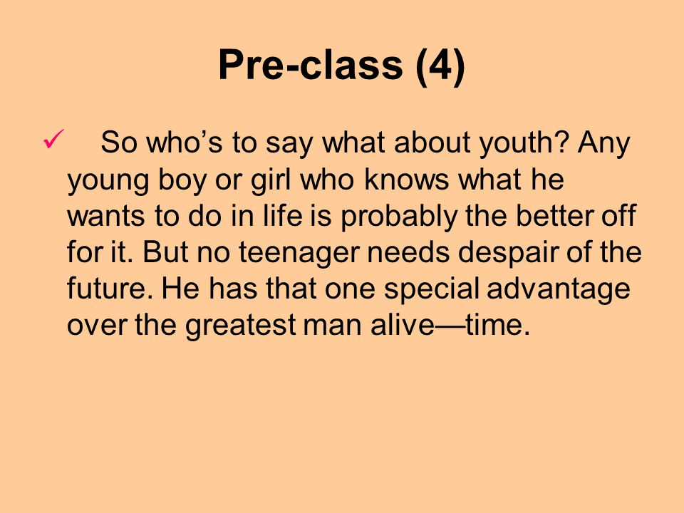 Pre-class (3) And added to all the aforementioned paradoxes you have a small army of child prodigies who were graduated from college when they were 15, and are now obscure clerks in accounting departments.