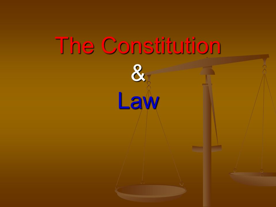 The Constitution & Law
