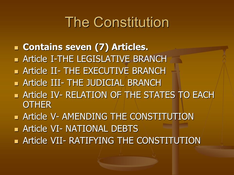 The Constitution Contains seven (7) Articles. Contains seven (7) Articles.