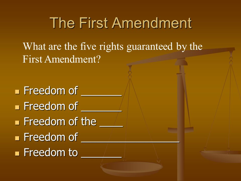The First Amendment Freedom of _______ Freedom of _______ Freedom of the ____ Freedom of the ____ Freedom of _________________ Freedom of ____________