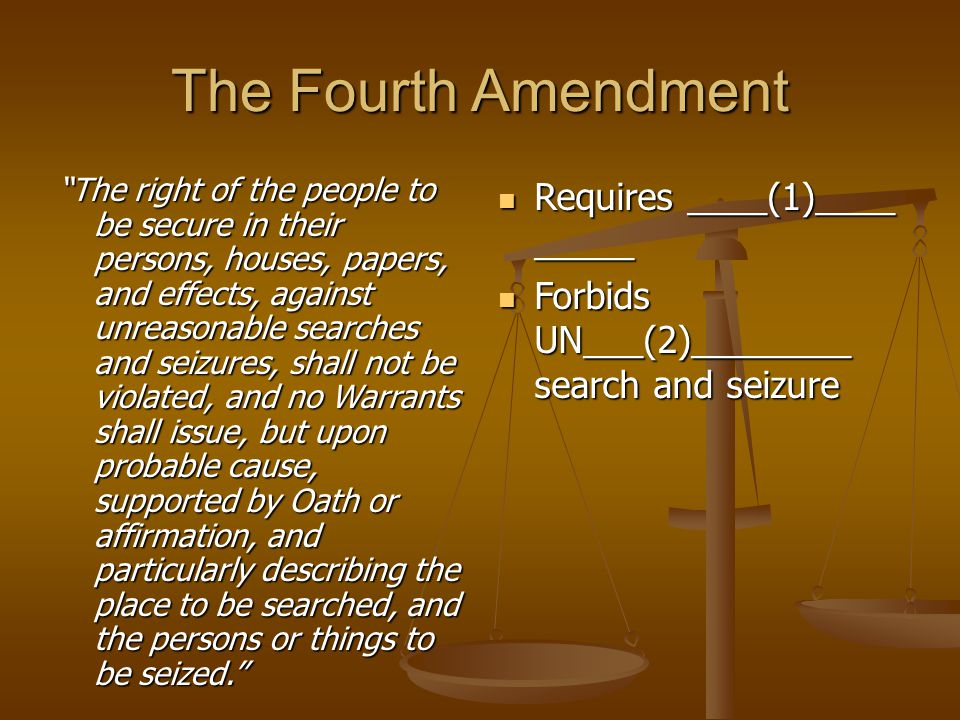 "The Fourth Amendment ""The right of the people to be secure in their persons, houses, papers, and effects, against unreasonable searches and seizures,"