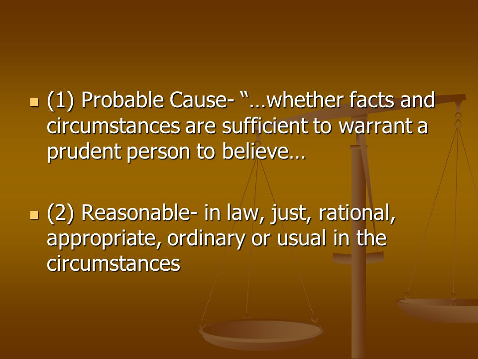 "(1) Probable Cause- ""…whether facts and circumstances are sufficient to warrant a prudent person to believe… (1) Probable Cause- ""…whether facts and c"