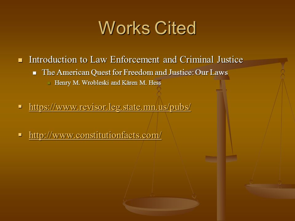 Works Cited Introduction to Law Enforcement and Criminal Justice Introduction to Law Enforcement and Criminal Justice The American Quest for Freedom and Justice: Our Laws The American Quest for Freedom and Justice: Our Laws Henry M.