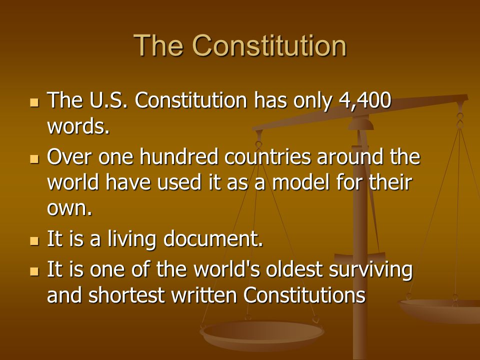 The Constitution The U.S. Constitution has only 4,400 words. The U.S. Constitution has only 4,400 words. Over one hundred countries around the world h