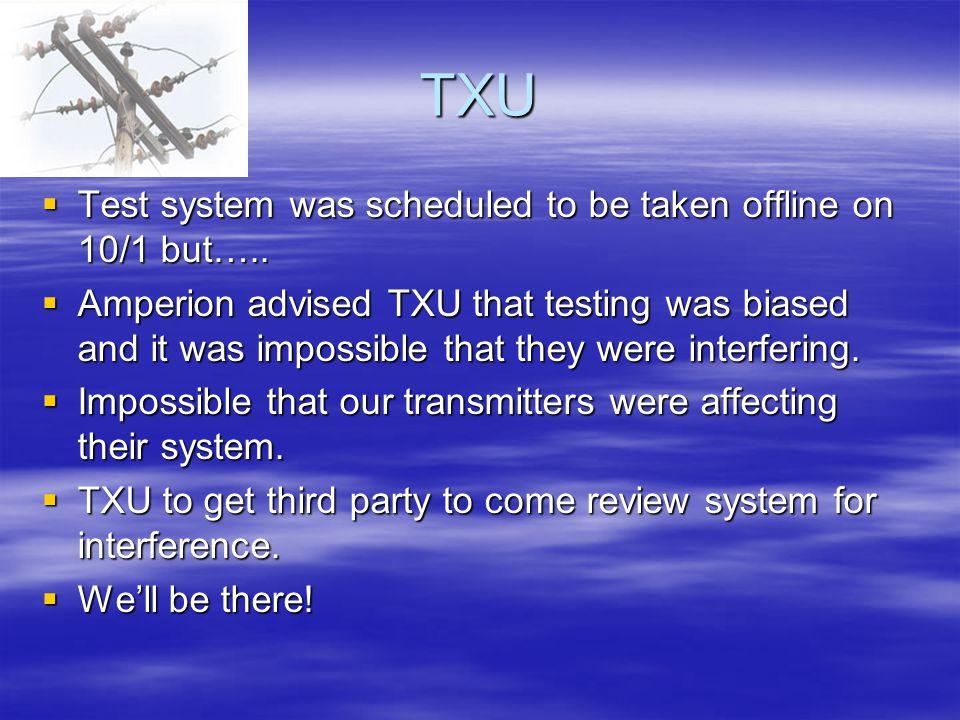 TXU  Test system was scheduled to be taken offline on 10/1 but…..