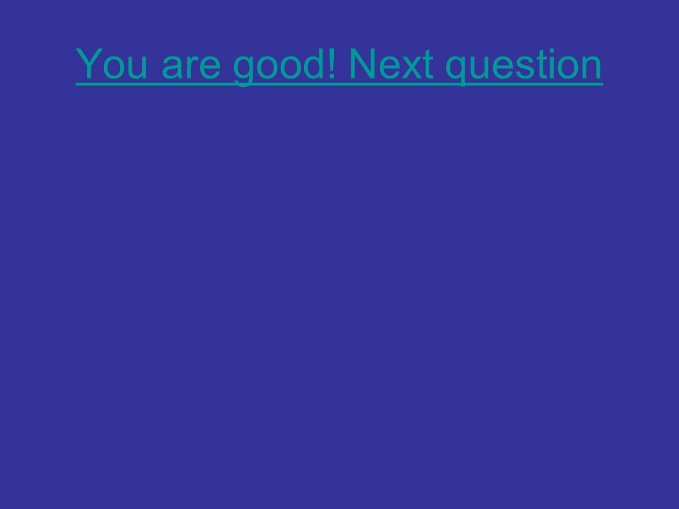 You are good! Next question