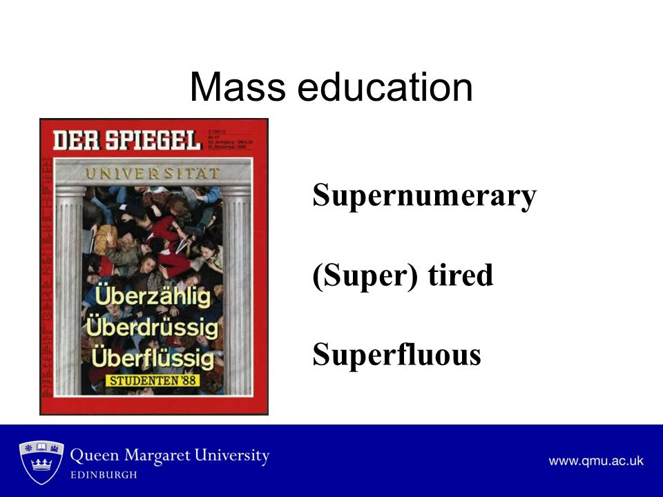 Mass education Supernumerary (Super) tired Superfluous