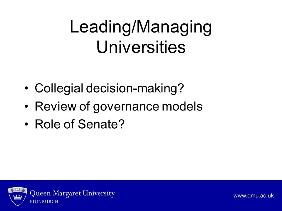 Leading/Managing Universities Collegial decision-making? Review of governance models Role of Senate?