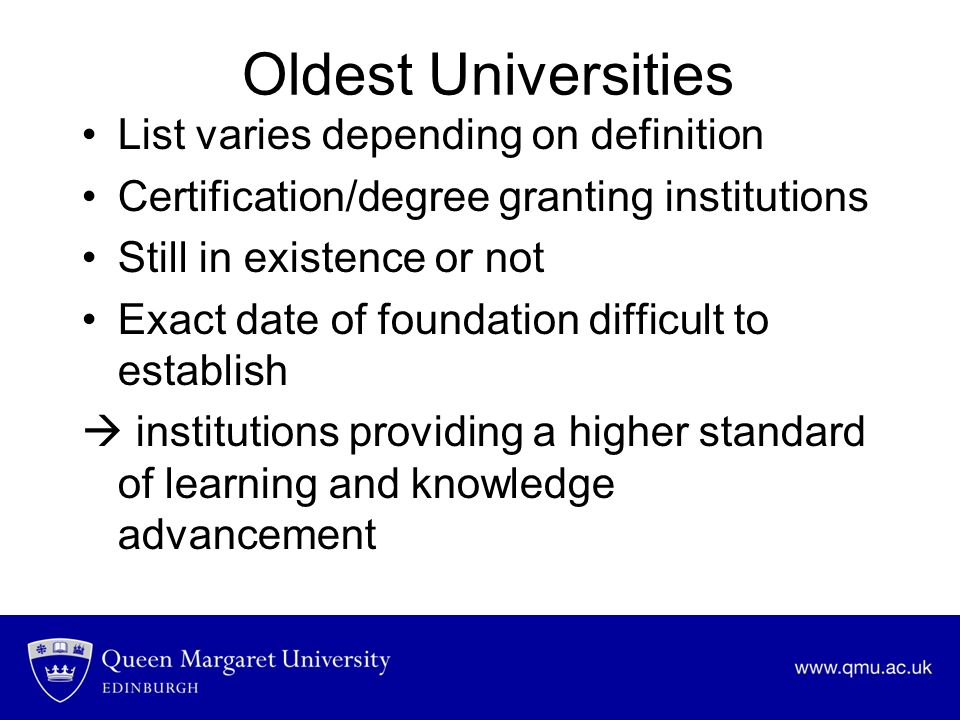 Oldest Universities List varies depending on definition Certification/degree granting institutions Still in existence or not Exact date of foundation