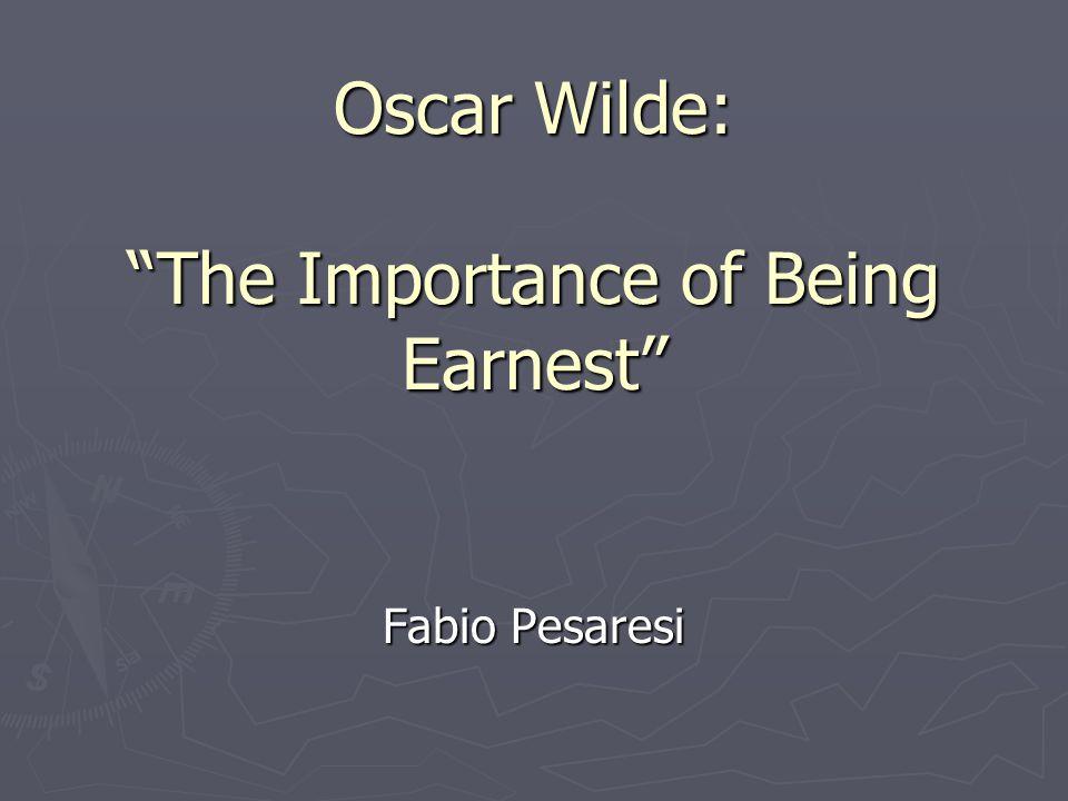 Oscar Wilde: The Importance of Being Earnest Fabio Pesaresi