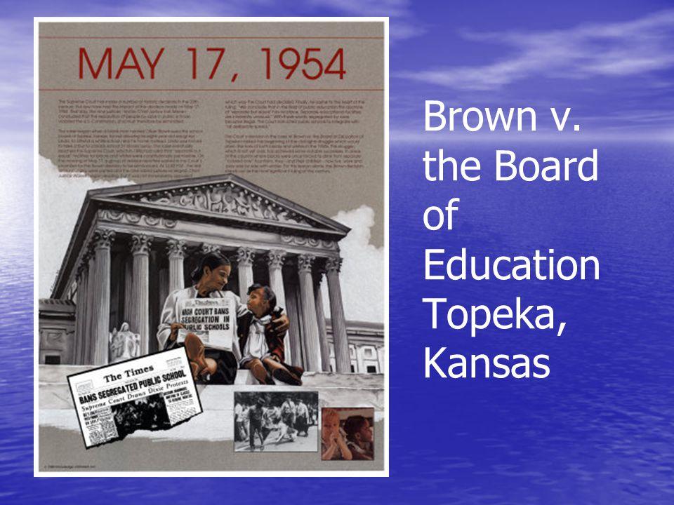 Brown v. the Board of Education Topeka, Kansas