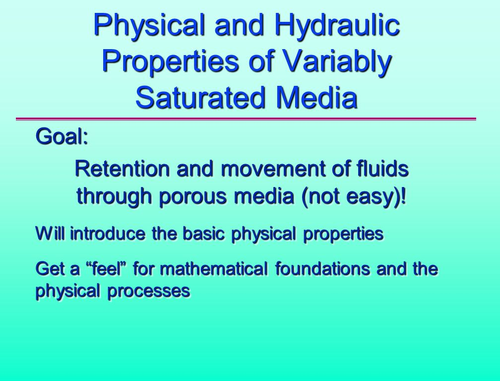 Physical and Hydraulic Properties of Variably Saturated Media Goal: Retention and movement of fluids through porous media (not easy).