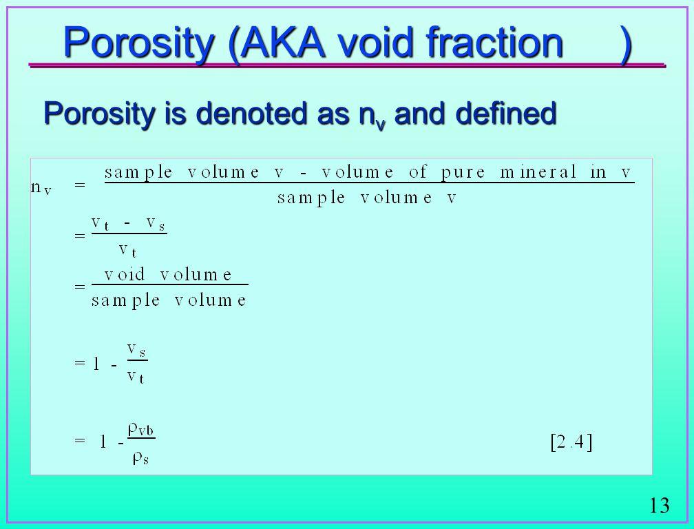 13 Porosity (AKA void fraction) Porosity is denoted as n v and defined