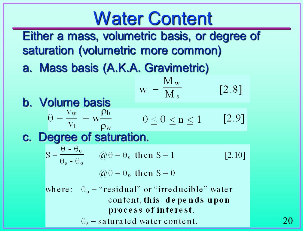 20 Water Content Either a mass, volumetric basis, or degree of saturation (volumetric more common) a.