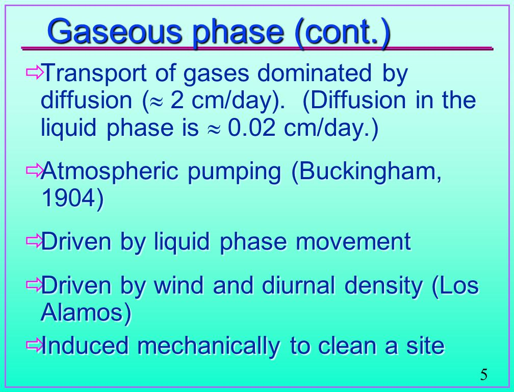 5 Gaseous phase (cont.)   Transport of gases dominated by diffusion (  2 cm/day).