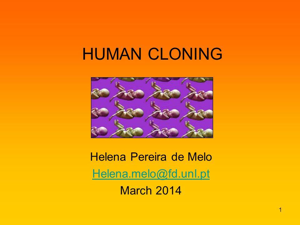 HUMAN CLONING Helena Pereira de Melo Helena.melo@fd.unl.pt March 2014 1