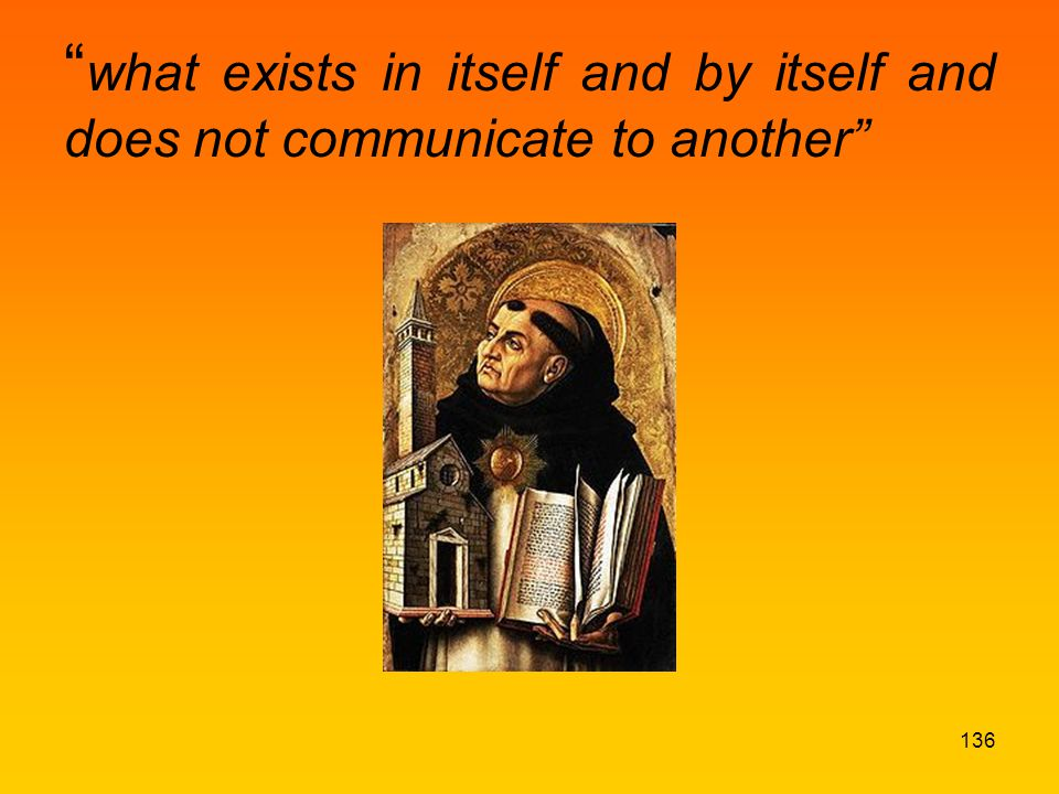 what exists in itself and by itself and does not communicate to another 136