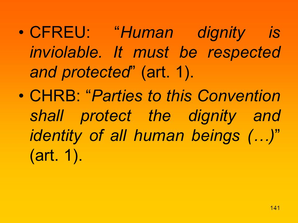 CFREU: Human dignity is inviolable. It must be respected and protected (art.