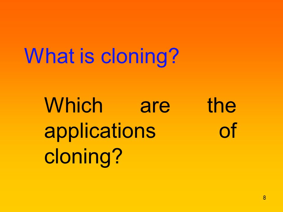 Cloning: producing genetically identical individuals (cells, tissues, animals, plants…) by a form of asexual reproduction.