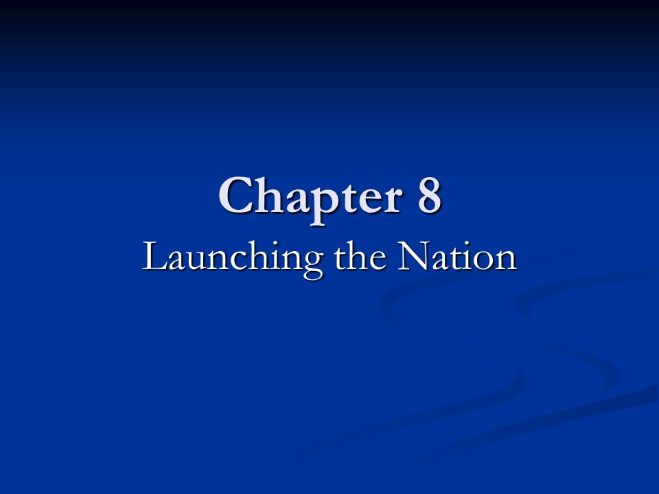 Chapter 8 Launching the Nation