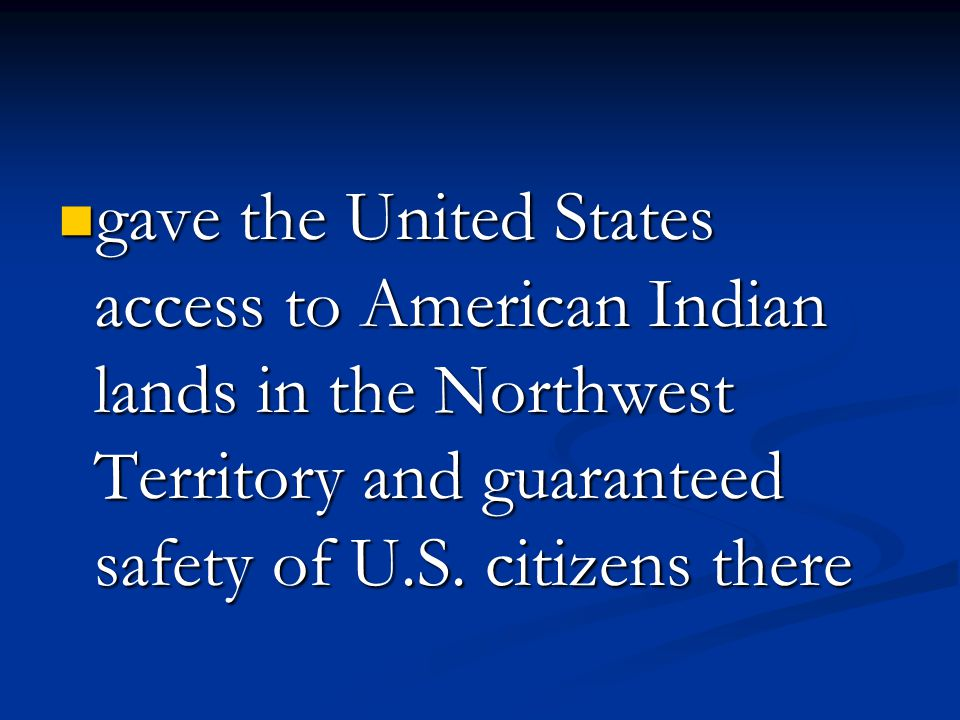 gave the United States access to American Indian lands in the Northwest Territory and guaranteed safety of U.S.
