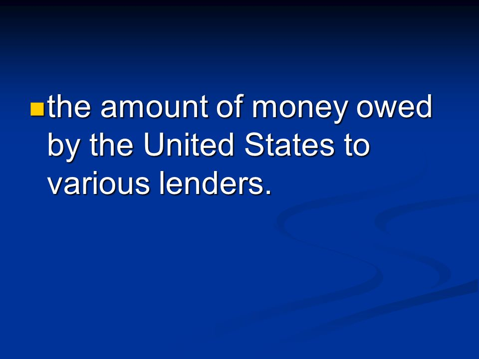 the amount of money owed by the United States to various lenders.