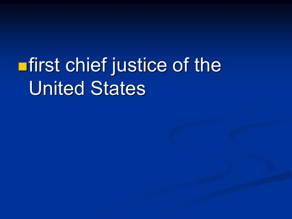 first chief justice of the United States first chief justice of the United States