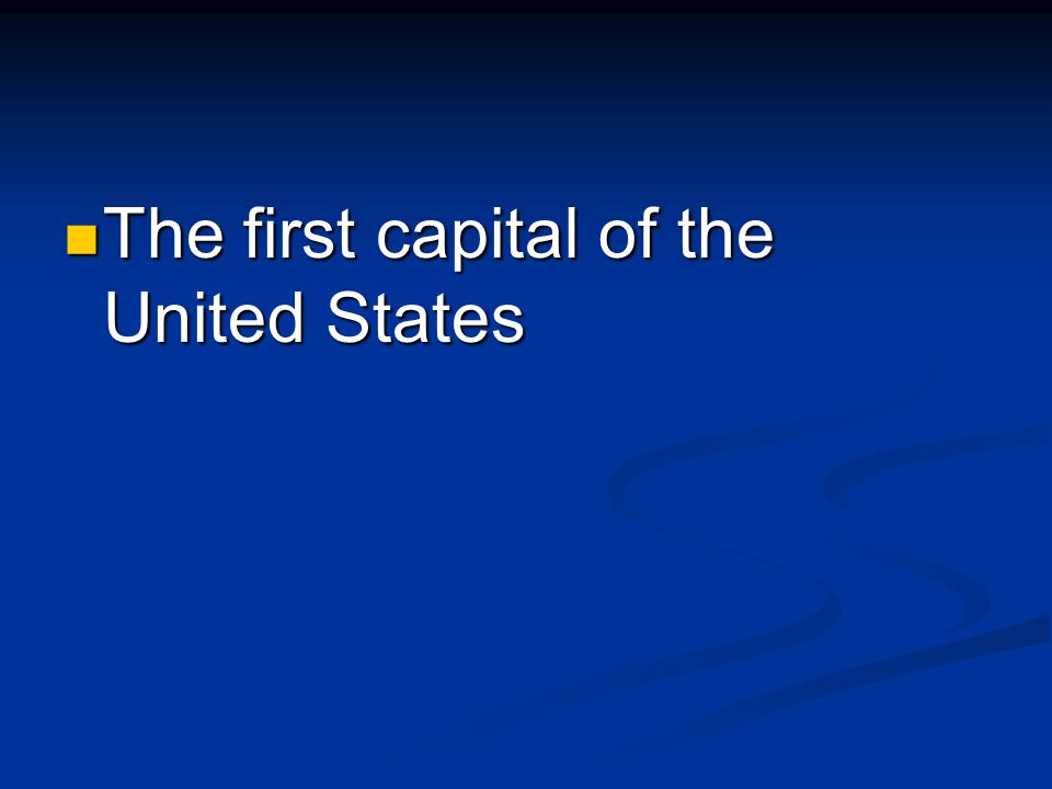 The first capital of the United States The first capital of the United States