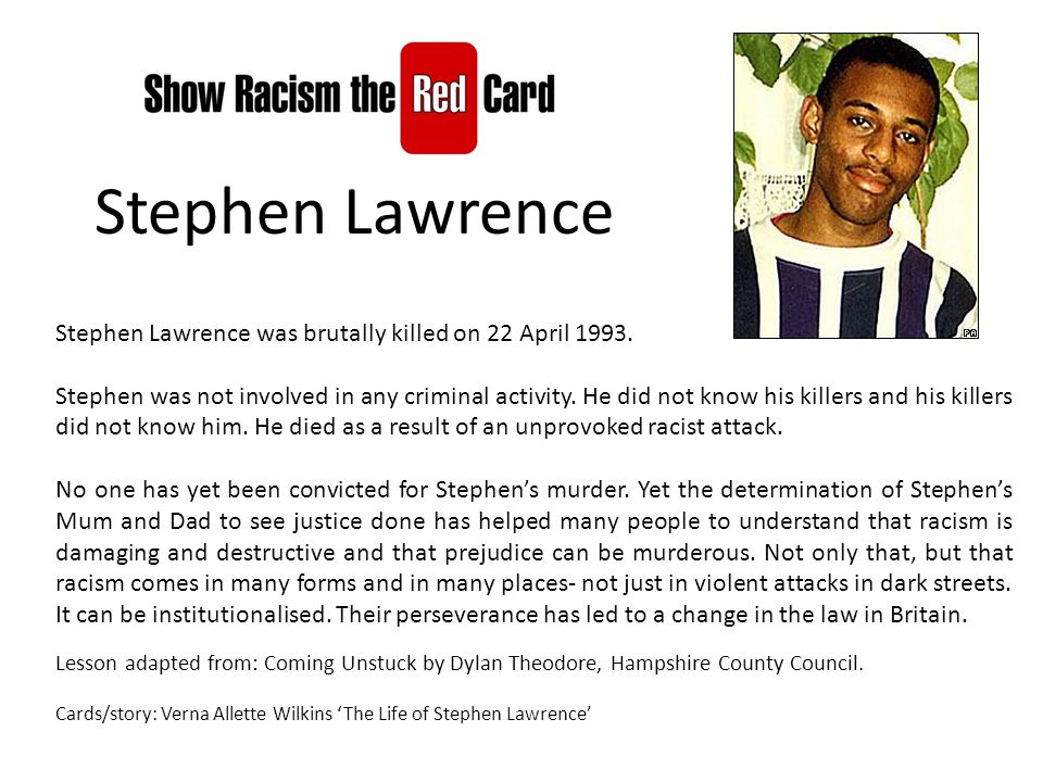 Stephen Lawrence was brutally killed on 22 April 1993.