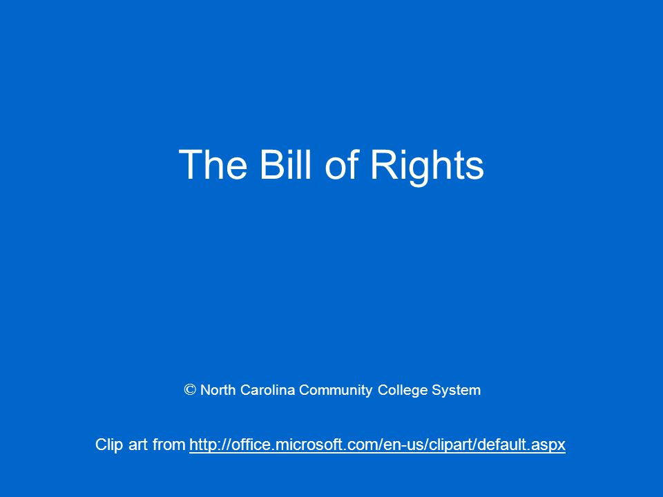 The Bill of Rights Clip art from http://office.microsoft.com/en-us/clipart/default.aspx © North Carolina Community College System
