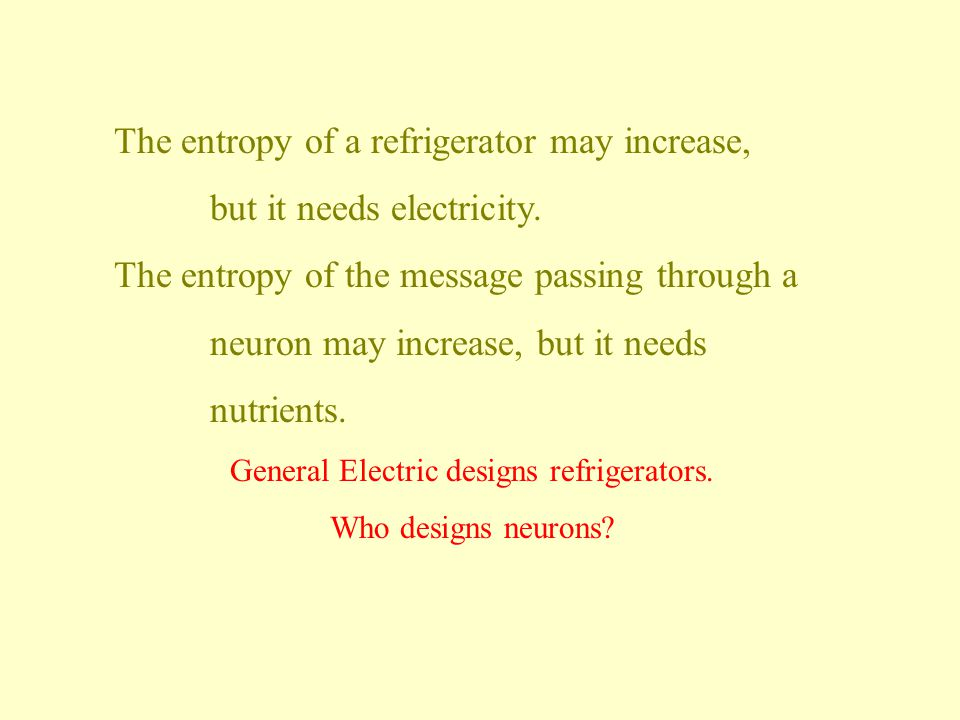 The entropy of a refrigerator may increase, but it needs electricity.