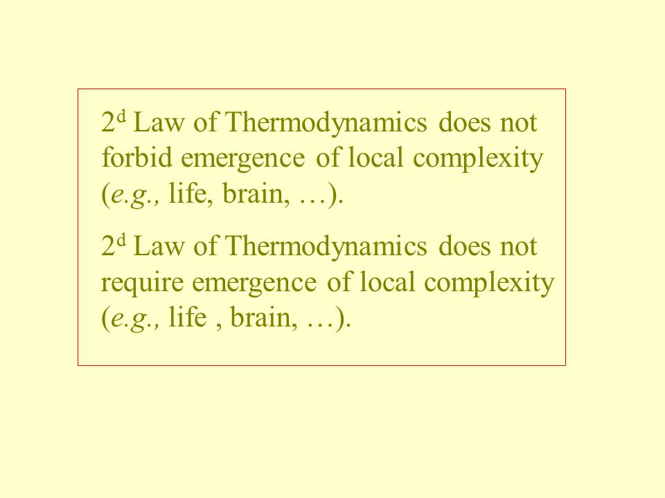 2 d Law of Thermodynamics does not forbid emergence of local complexity (e.g., life, brain, …).