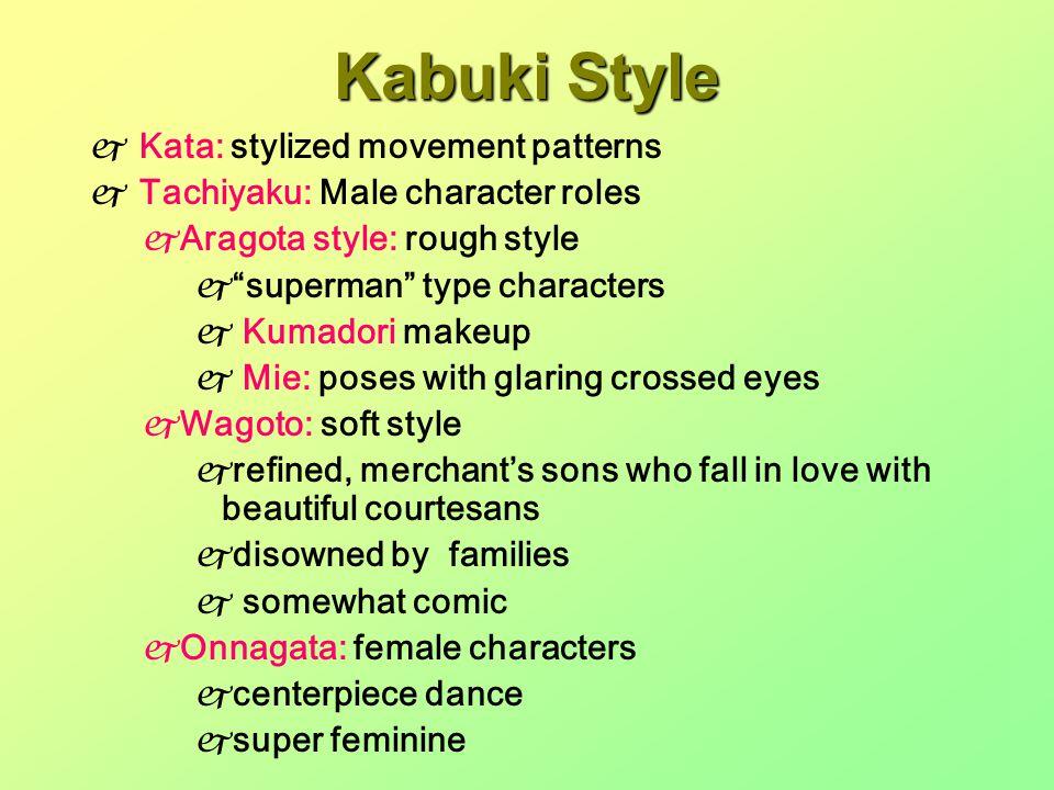 """Kabuki Style  Kata: stylized movement patterns  Tachiyaku: Male character roles  Aragota style: rough style  """"superman"""" type characters  Kumadori"""