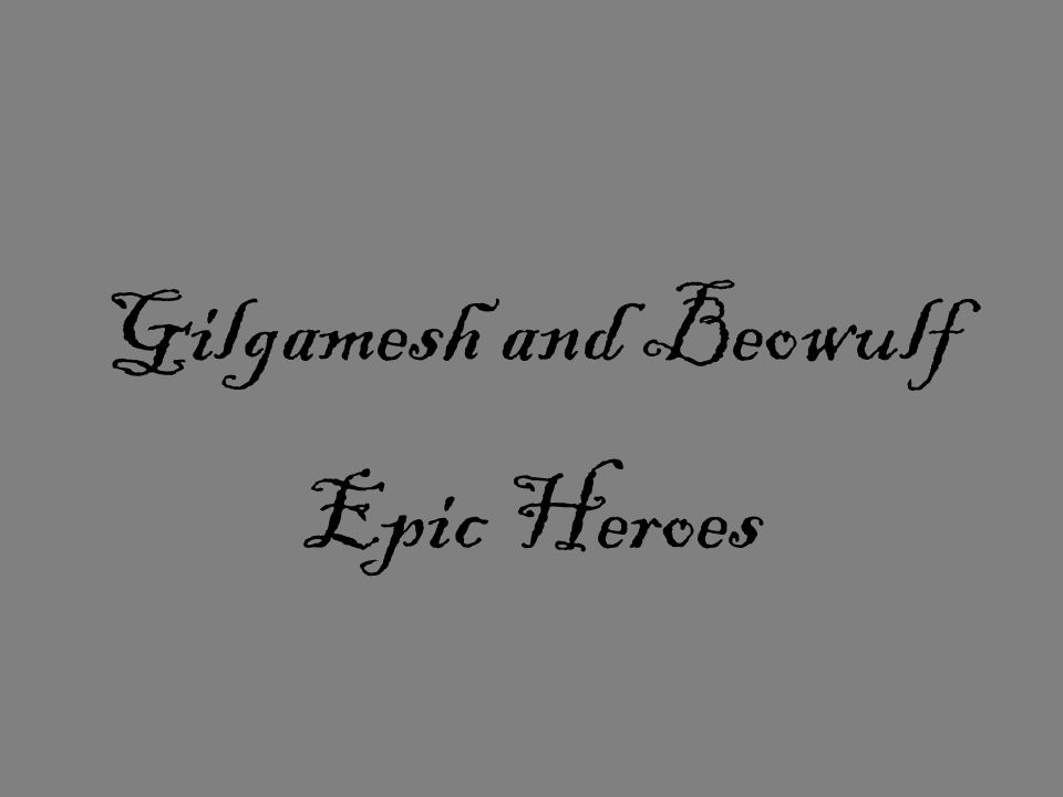 Gilgamesh and Beowulf Epic Heroes