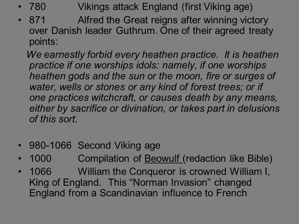 780Vikings attack England (first Viking age) 871Alfred the Great reigns after winning victory over Danish leader Guthrum. One of their agreed treaty p