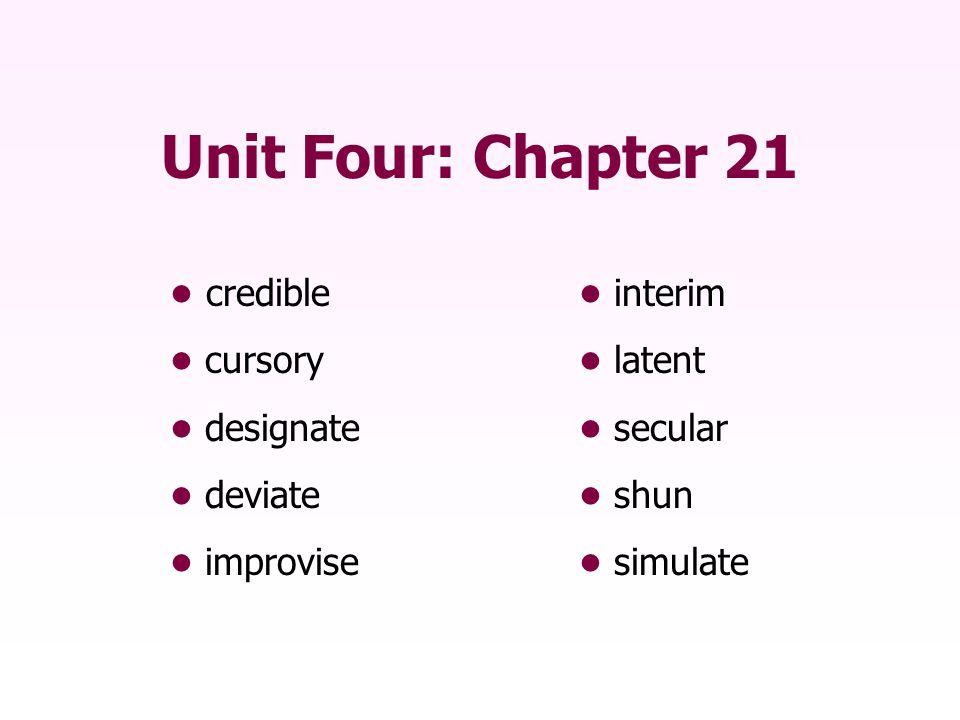 Unit Four: Chapter 21 credible interim cursory latent designate secular deviate shun improvisesimulate