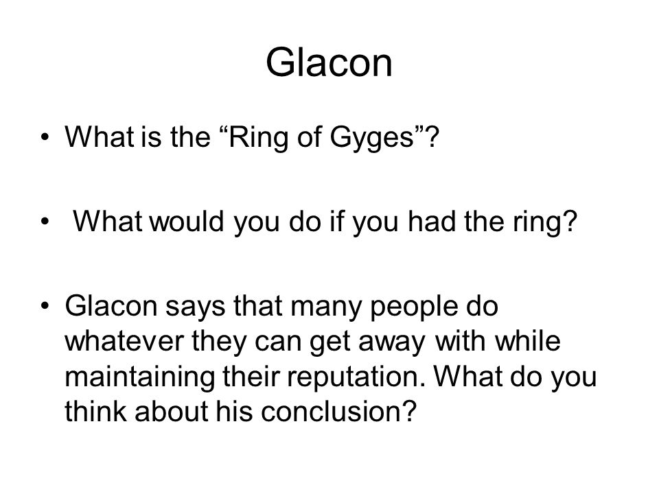 Glacon What is the Ring of Gyges . What would you do if you had the ring.