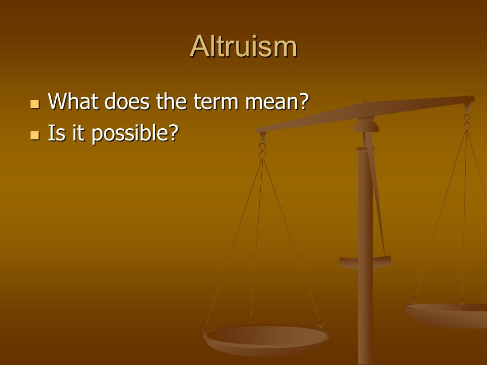 Altruism What does the term mean What does the term mean Is it possible Is it possible