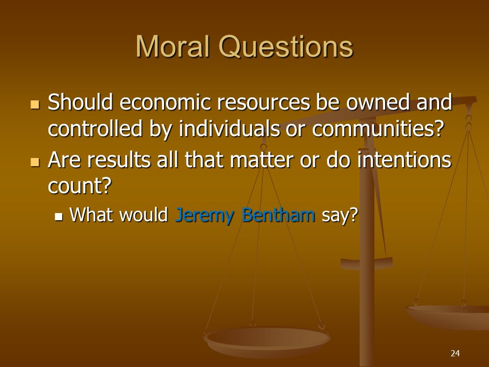Moral Questions Should economic resources be owned and controlled by individuals or communities.