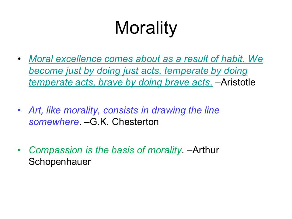 Morality Moral excellence comes about as a result of habit.
